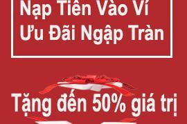 Ưu Đãi Tràn ngập Tặng Đến 50% khi Nạp Tiền Vào Ví